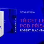"""KNIHA: Robert Šlachta vydá v dubnu avizovanou novinku """"Třicet let pod přísahou"""""""